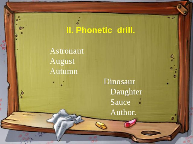 II. Phonetic drill. Astronaut August Autumn Dinosaur Daughter Sauce Author.