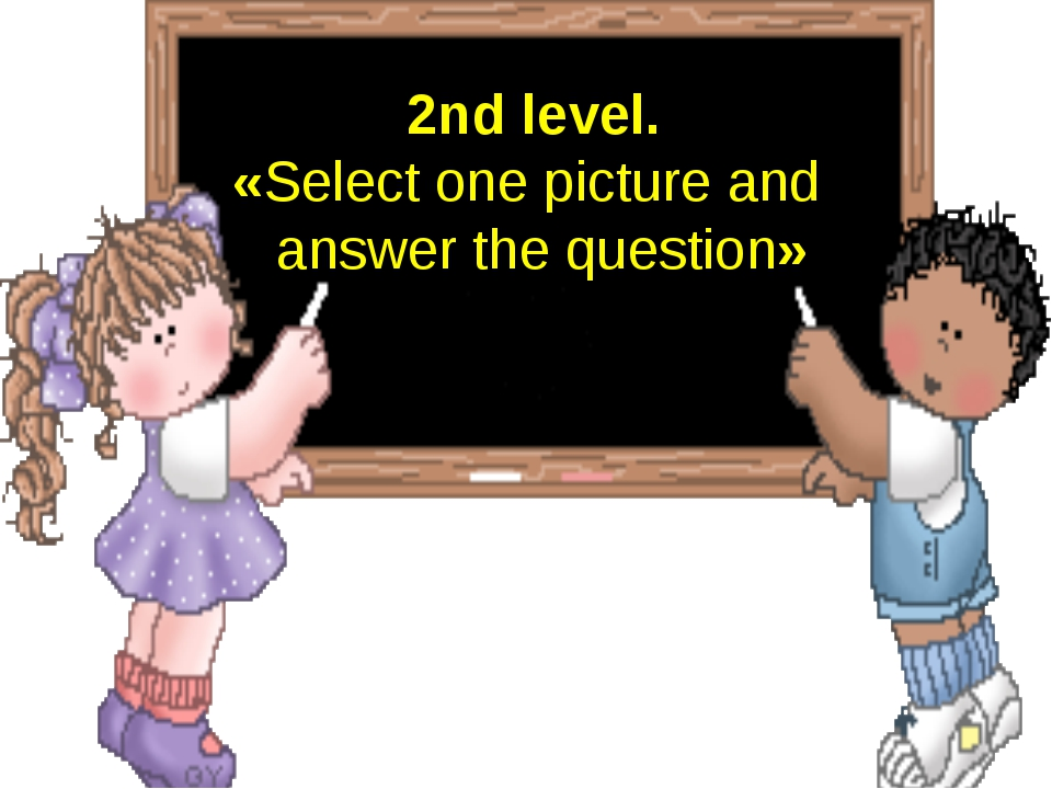 2nd level. «Select one picture and answer the question»