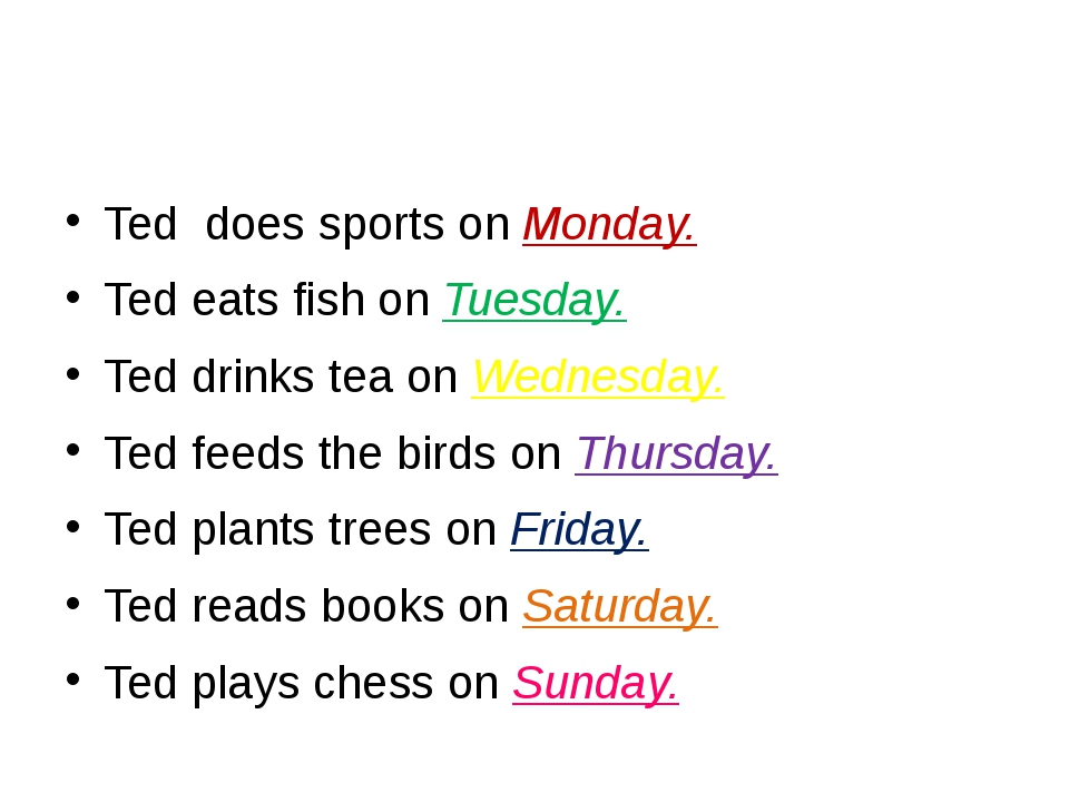 Ted does sports on Monday. Ted eats fish on Tuesday. Ted drinks tea on Wednes...