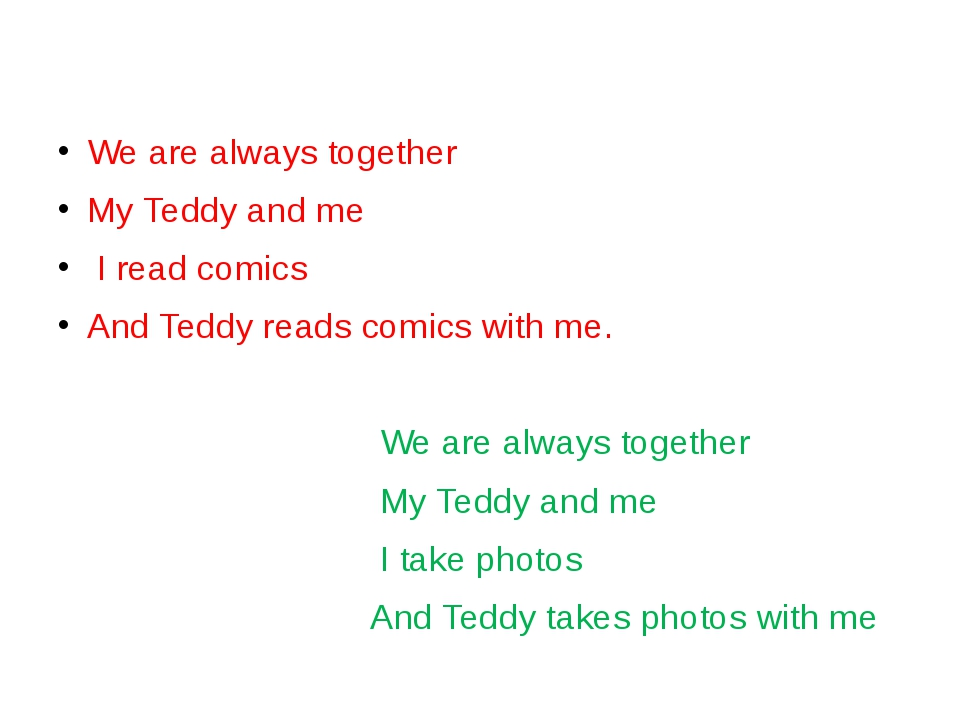 We are always together My Teddy and me I read comics And Teddy reads comics...