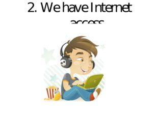 2. We have Internet access