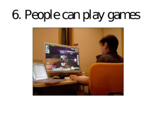 6. People can play games