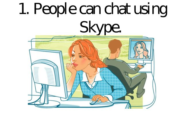 1. People can chat using Skype.