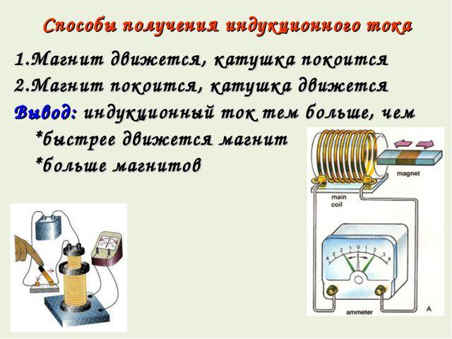 Способы получения индукционного тока 1.Магнит движется, катушка покоится 2.Ма...