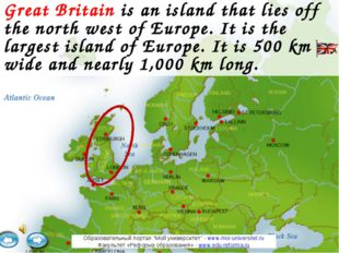 Great Britain is an island that lies off the north west of Europe. It is the