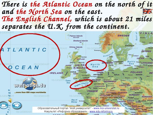 There is the Atlantic Ocean on the north of it and the North Sea on the east....