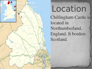 Location Chillingham Castle is located in Northumberland, England. It borders