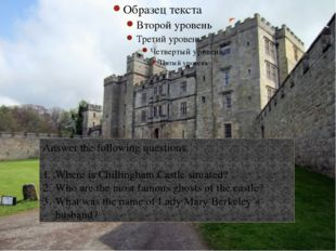 Answer the following questions. Where is Chillingham Castle situated? Who ar