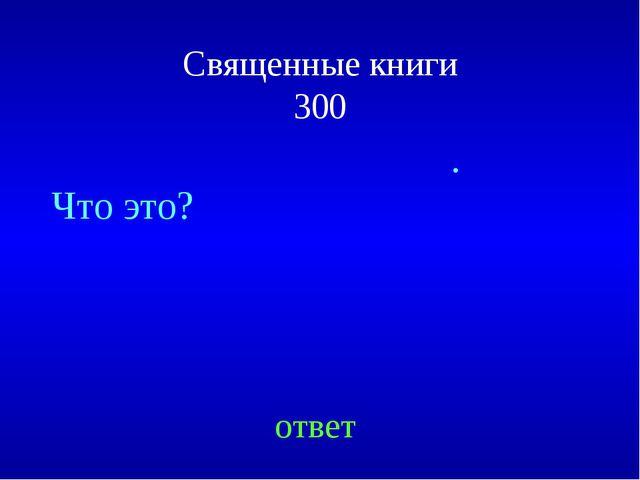 Священные книги 300 Пятикнижие Моисе́ево. Что это? ответ