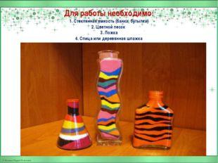 Для работы необходимо: 1. Стеклянная емкость (банка, бутылка) 2. Цветной песо