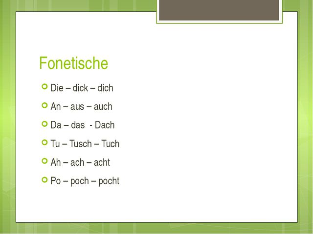 Fonetische Die – dick – dich An – aus – auch Da – das - Dach Tu – Tusch – Tuc...