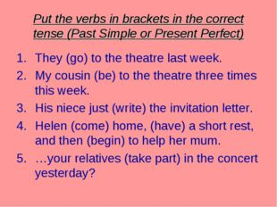Put the verbs in brackets in the correct tense (Past Simple or Present Perfec
