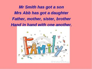Mr Smith has got a son Mrs Abb has got a daughter Father, mother, sister, bro
