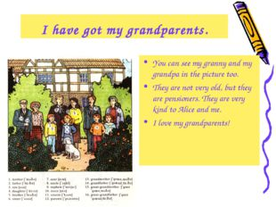 I have got my grandparents. You can see my granny and my grandpa in the pictu