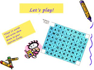 Find 11 words and write them down in your exercise-books. Let's play!