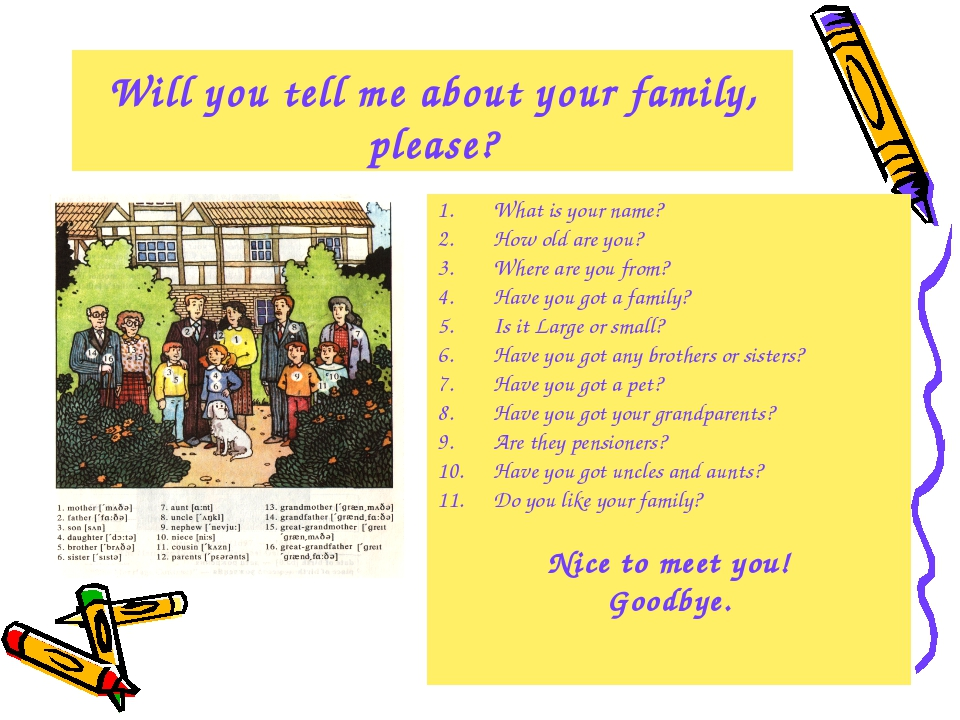 Will you tell me about your family, please? What is your name? How old are yo...