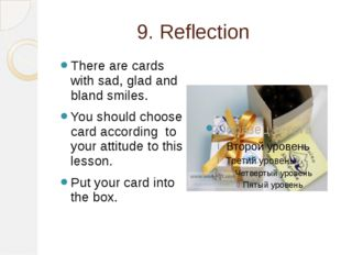 9. Reflection There are cards with sad, glad and bland smiles. You should cho