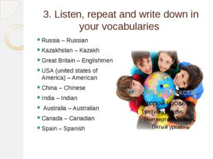 3. Listen, repeat and write down in your vocabularies Russia – Russian Kazakh