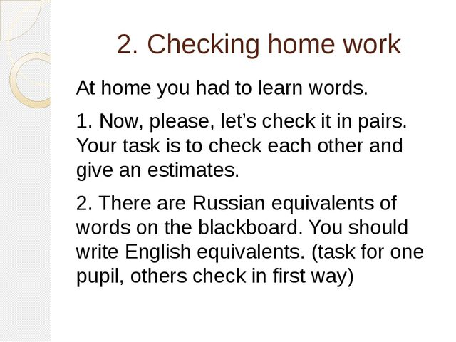 2. Checking home work At home you had to learn words. 1. Now, please, let's c...