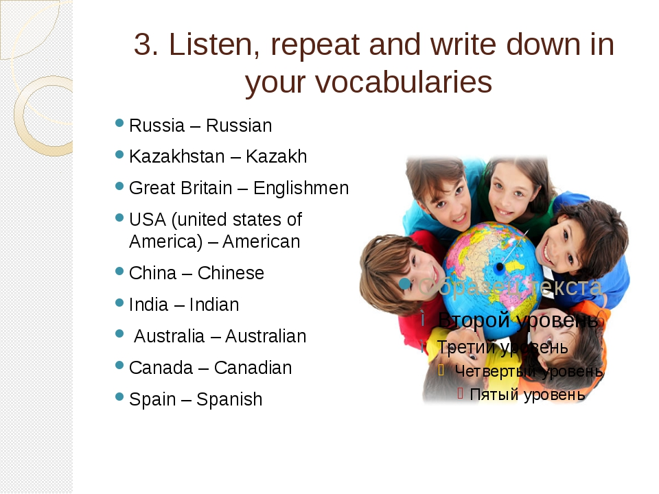 3. Listen, repeat and write down in your vocabularies Russia – Russian Kazakh...