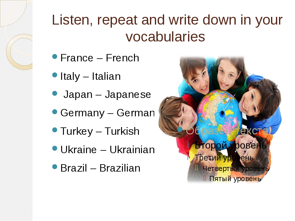 Listen, repeat and write down in your vocabularies France – French Italy – It...