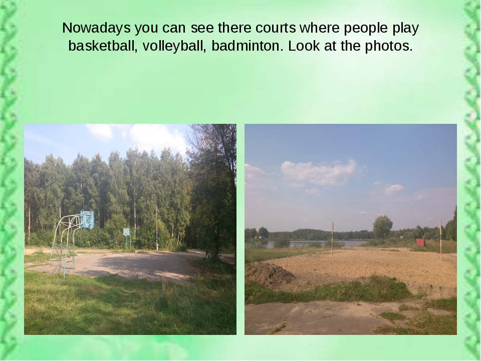 Nowadays you can see there courts where people play basketball, volleyball, b...