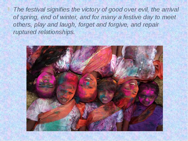 The festival signifies the victory of good over evil, the arrival of spring,...