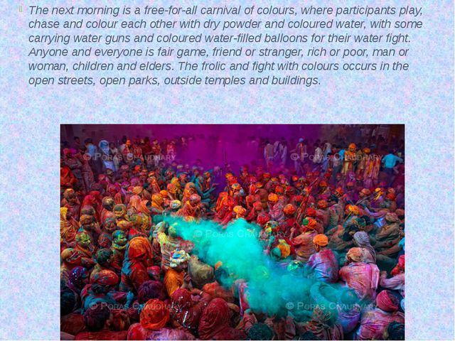 The next morning is a free-for-all carnival of colours, where participants pl...