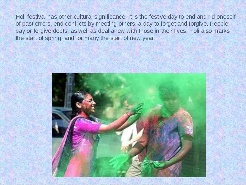 Holi festival has other cultural significance. It is the festive day to end a...