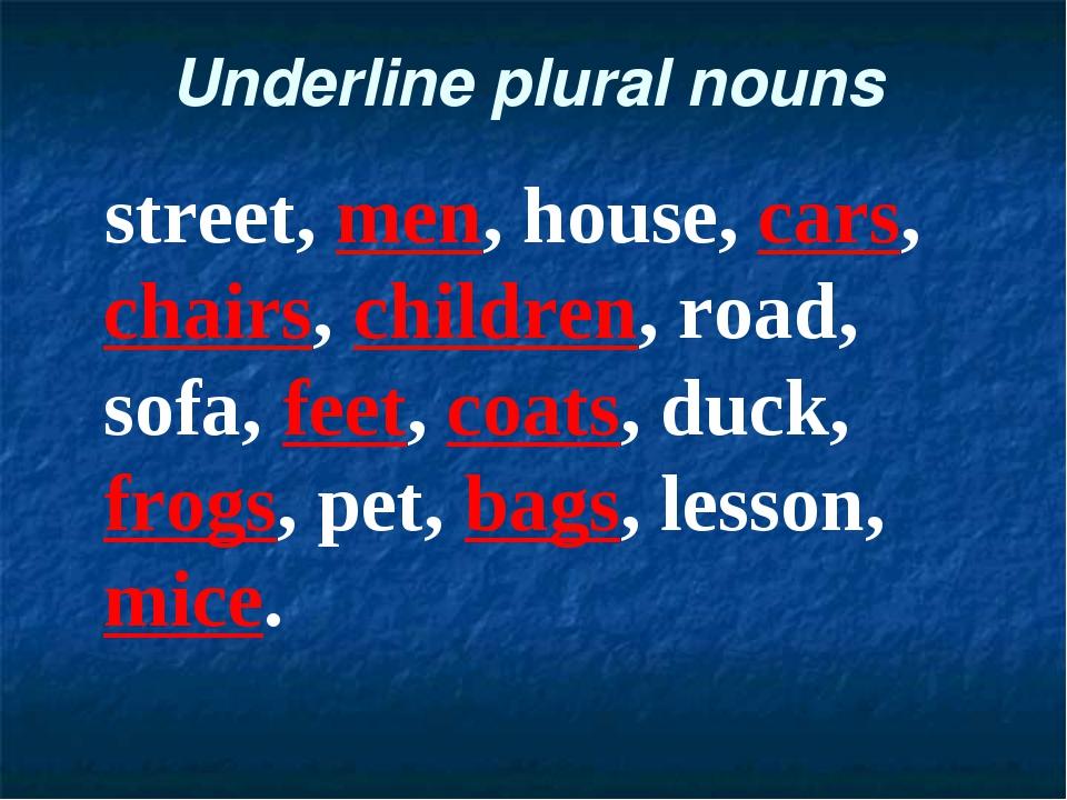 Underline plural nouns street, men, house, cars, chairs, children, road, sofa...