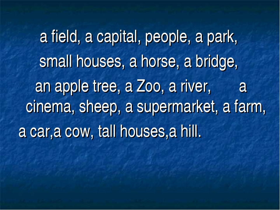 a field, a capital, people, a park, small houses, a horse, a bridge, an apple...