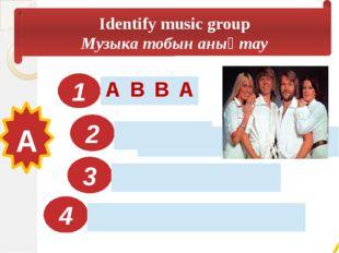 1 2 3 4 Музыка тобын анықтау Identify music group A A B B A