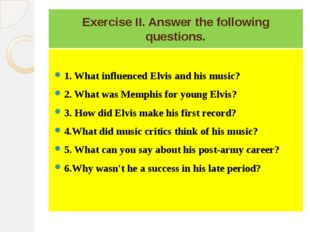 Exercise II. Answer the following questions. 1. What influenced Elvis and his