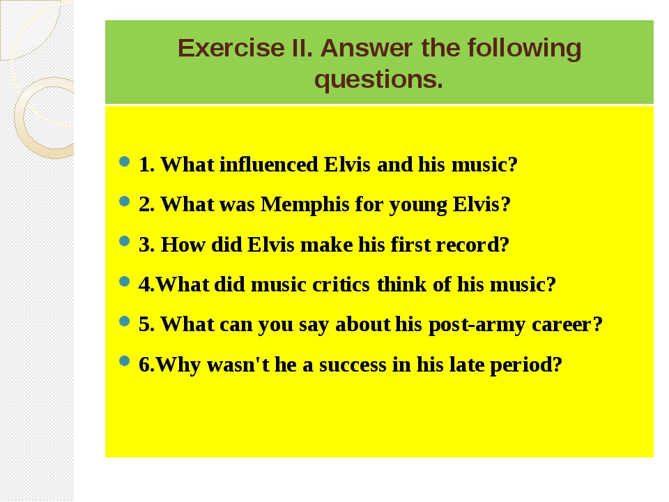 Exercise II. Answer the following questions. 1. What influenced Elvis and his...