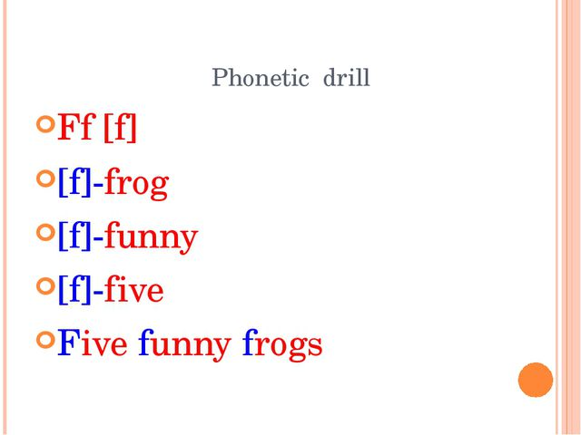 Phonetic drill Ff [f] [f]-frog [f]-funny [f]-five Five funny frogs