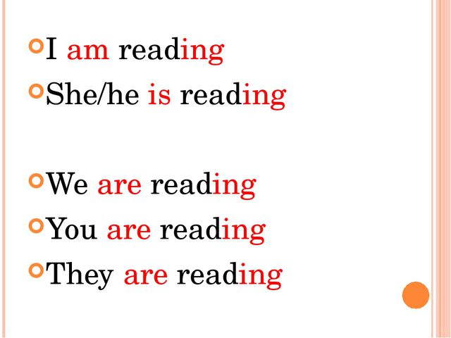 I am reading She/he is reading We are reading You are reading They are reading