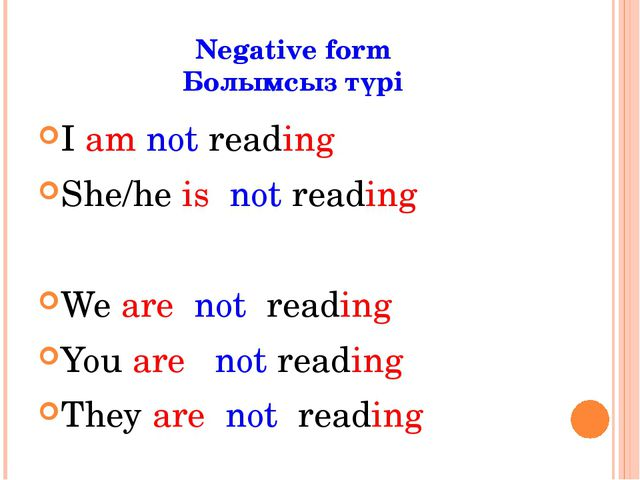 Negative form Болымсыз түрі I am not reading She/he is not reading We are not...