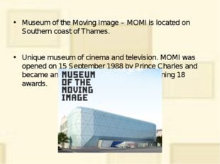 Museum of the Moving Image – MOMI is located on Southern coast of Thames. Uni