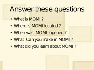 Answer these questions What is MOMI ? Where is MOMI located ? When was MOMI o