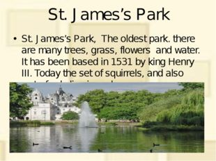 St. James's Park St. James's Park, The oldest park. there are many trees, gra