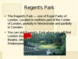 Regent's Park The Regent's Park — one of Royal Parks of London. Located in no