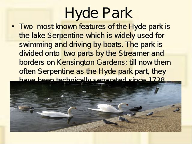 Hyde Park Two most known features of the Hyde park is the lake Serpentine whi...