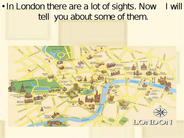 In London there are a lot of sights. Now I will tell you about some of them.