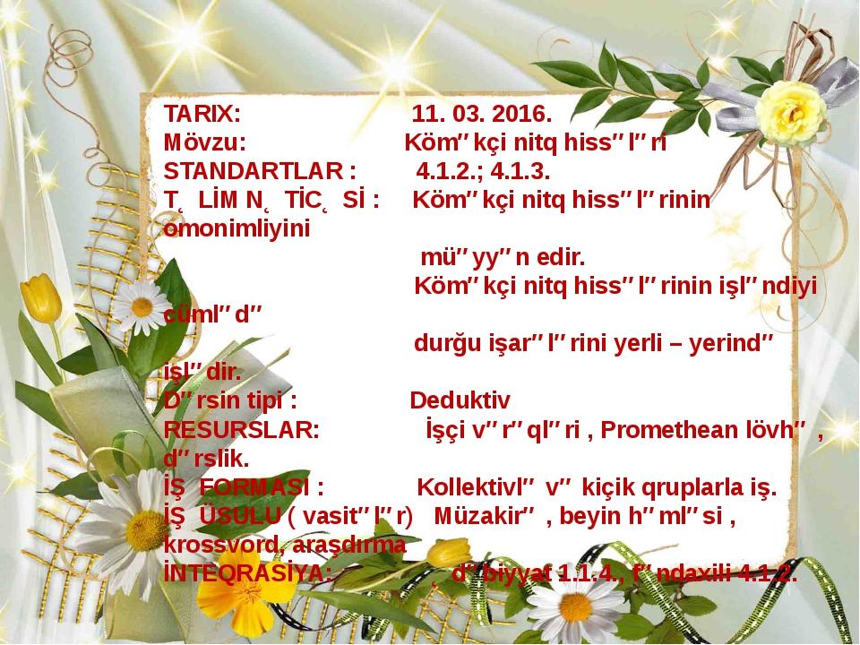 TARIX: 11. 03. 2016. Mövzu: Köməkçi nitq hissələri STANDARTLAR : 4.1.2.; 4.1....