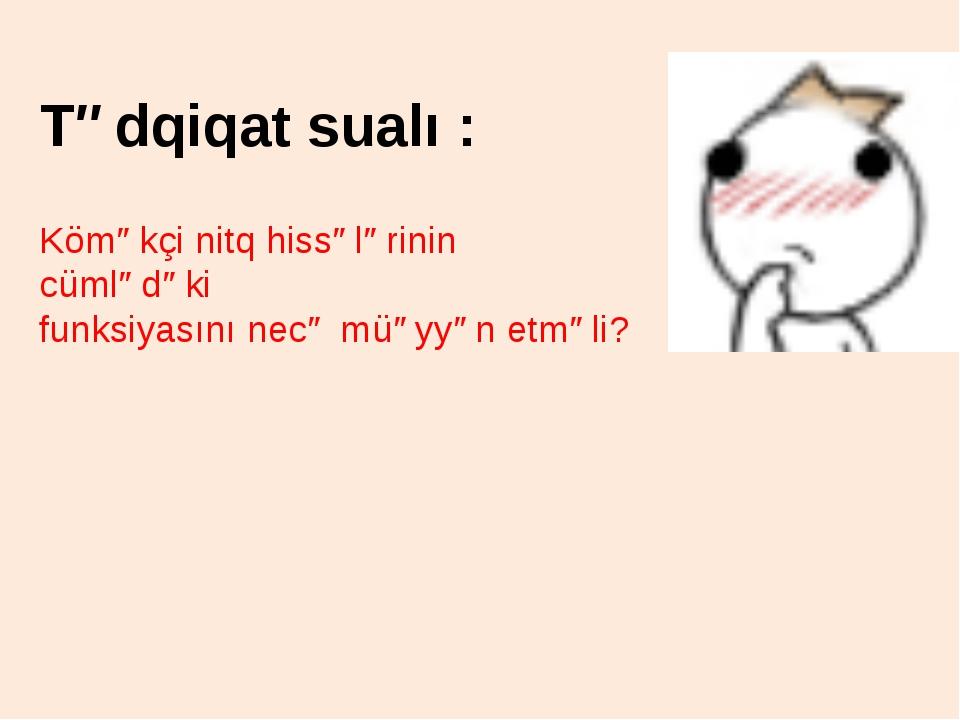 Tədqiqat sualı : Köməkçi nitq hissələrinin cümlədəki funksiyasını necə müəyyə...