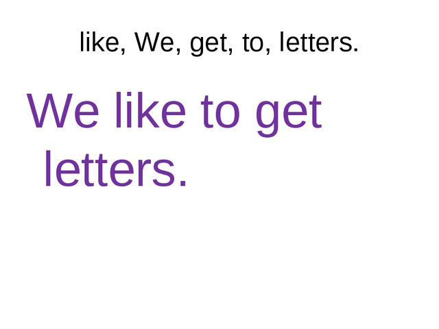 like, We, get, to, letters. We like to get letters.