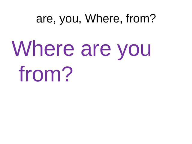 are, you, Where, from? Where are you from?