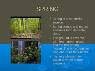 SPRING Spring is a wonderful season. Spring comes and nature awakens form its