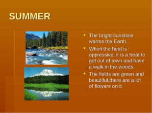 SUMMER The bright sunshine warms the Earth. When the heat is oppressive, it i