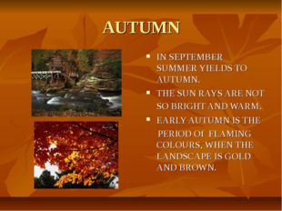 AUTUMN IN SEPTEMBER SUMMER YIELDS TO AUTUMN. THE SUN RAYS ARE NOT SO BRIGHT A